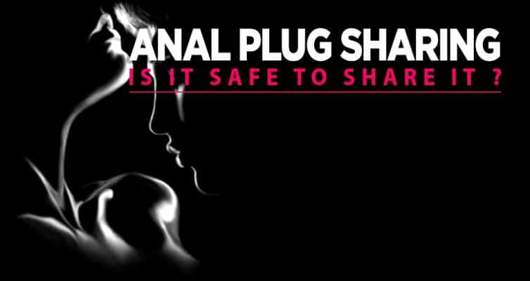 Is it safe to share an anal plug